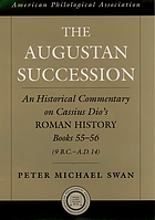 The Augustan succession : an historical commentary on Cassius Dio's Roman history, Books 55-56 (9 B.C.-A.D. 14)