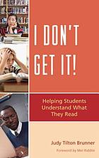 I don't get it! : helping students understand what they read