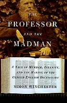 The professor and the madman a tale of murder, insanity, and the making of the Oxford English dictionary