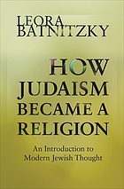 How Judaism became a religion : an introduction to modern Jewish thought