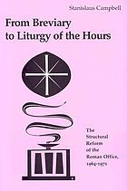 From breviary to Liturgy of the hours : the structural reform of the Roman Office, 1964-1971