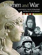 Women and war : a historical encyclopedia from antiquity to the present