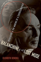 Balanchine and the lost muse : revolution and the making of a choreographer