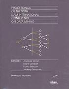 Proceedings of the Sixth SIAM International Conference on Data Mining