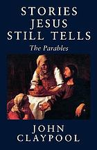 Stories Jesus still tells : the parables