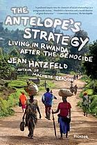 The antelope's strategy : living in Rwanda after the genocide