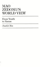 Mao Zedong's world view : from youth to Yanan