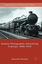 Railway photographic advertising in Britain, 1900-1939.