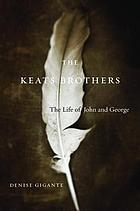 The Keats brothers : the life of John and George