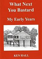 What next you bastard : my early years : an autobiography fiction