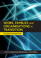Work, family and organizations in transition : European perspective