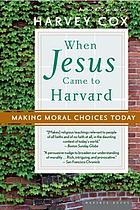 When Jesus came to Harvard : making moral choices today