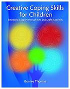 Creative coping skills for children : emotional support through arts and crafts activities