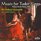 Music for Tudor kings : songs & music for Henry VII & Henry VIII.