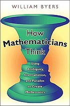 How mathematicians think : Using ambiguity, contradiction, and paradox to create mathematics.