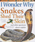 I wonder why snakes shed their skin : and other questions about reptiles
