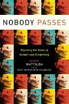 Nobody passes : rejecting the rules of gender and conformity