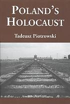 Poland's holocaust : ethnic strife, collaboration with occupying forces and genocide in the Second Republic, 1918-1947