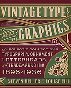 Vintage Type and Graphics. ; An Eclectic Collection of Typography, Ornament, Letterheads, and Trademarks from 1896 To 1936.