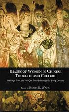 Images of women in Chinese thought and culture : writings from the pre-Qin period through the Song dynasty
