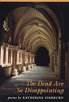 The dead are so disappointing : poems