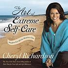 The art of extreme self-care : transform your life one month at a time