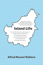 Island life, or, The phenomena and causes of insular faunas and floras : including a revision and attempted solution of the problem of geological climates