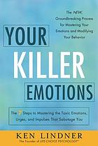 Your killer emotions : the 7 steps to mastering the toxic emotions, urges, and impulses that sabotage you
