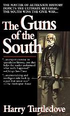 The guns of the South : a novel of the Civil War
