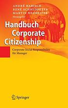 Handbuch Corporate Citizenship : Corporate Social Responsibility für Manager