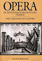 Opera in seventeenth-century Venice : the creation of a genre