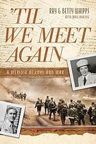 'Til we meet again : a memoir of love and war