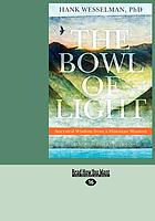 The bowl of light : ancestral wisdom from a Hawaiian shaman