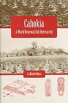 Cahokia : a world renewal cult heterarchy