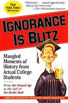 Ignorance is blitz : mangled moments of history from actual college students