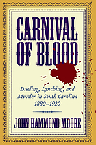 Carnival of blood : dueling, lynching, and murder in South Carolina, 1880-1920