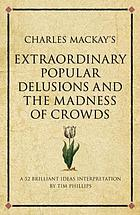 Charles Mackay's Extraordinary popular delusions and the madness of crowds : a modern-day interpretation of a finance classic