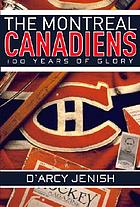 The Montreal Canadiens : 100 years of glory