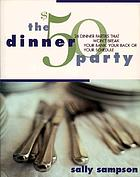 The $50 dinner party : 26 dinner parties that won't break your bank, your back, or your schedule