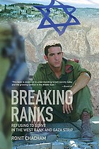 Breaking ranks : refusing to serve in the West Bank and Gaza Strip