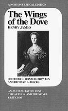 The wings of the dove : an authoritative text : the author and the novel : criticism