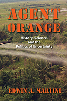 Agent Orange : history, science, and the politics of uncertainty