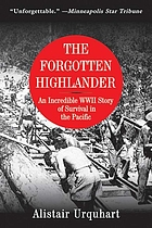 The forgotten highlander : an incredible WWII story of survival in the Pacific
