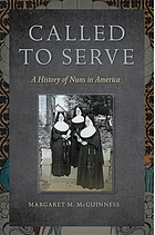 Called to serve : a history of nuns in America