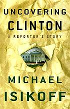 Uncovering Clinton : a reporter's story