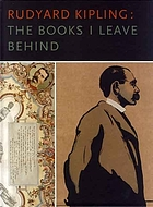 Rudyard Kipling, the books I leave behind : [an exhibition at the Beinecke Rare Book and Manuscript Library, June 1 - September 15, 2007]