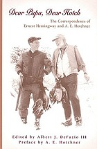 Dear Papa, dear Hotch : the correspondence of Ernest Hemingway and A.E. Hotchner