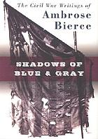 Shadows of blue and gray : the Civil War writings of Ambrose Bierce