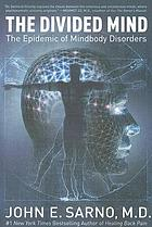 The divided mind : the epidemic of mindbody disorders
