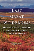 Last great wilderness : the campaign to establish the Arctic National Wildlife Refuge